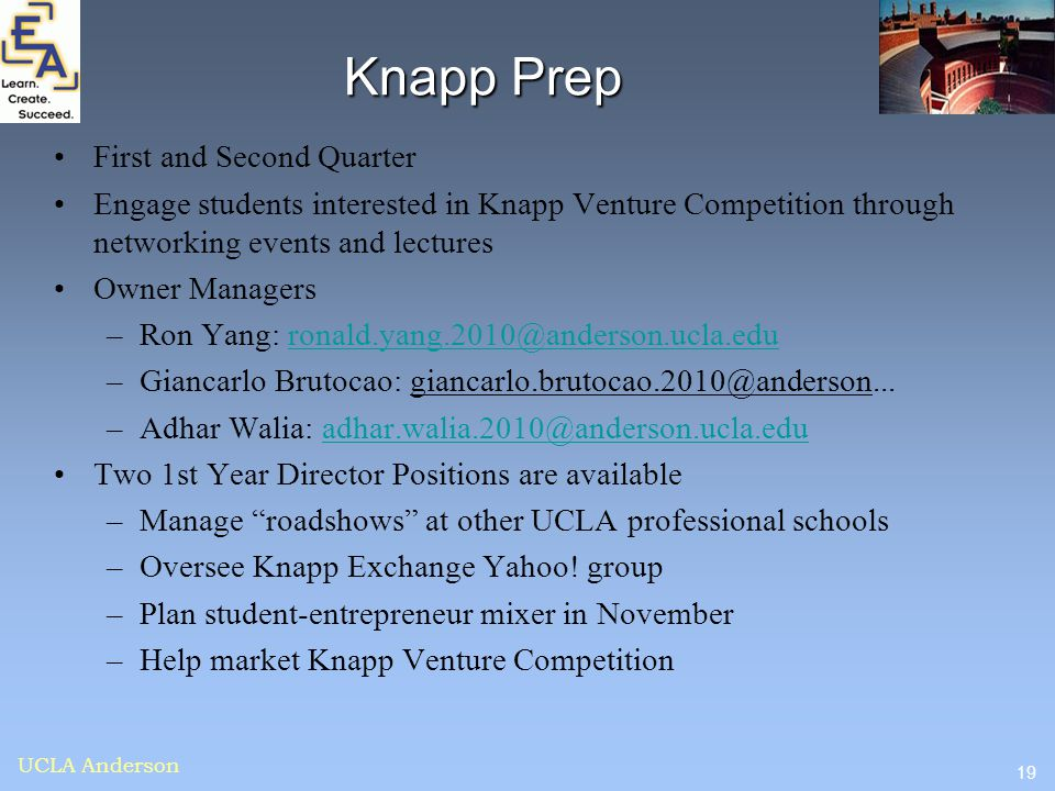 19 UCLA Anderson Knapp Prep First and Second Quarter Engage students interested in Knapp Venture Competition through networking events and lectures Ow