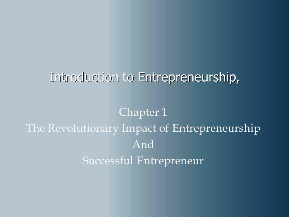 Introduction to Entrepreneurship, Chapter 1 The Revolutionary Impact of Entrepreneurship And Successful Entrepreneur