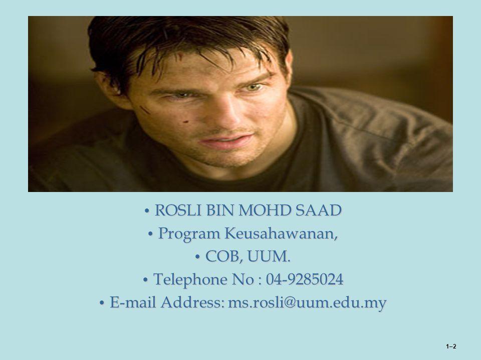 1–2 ROSLI BIN MOHD SAAD ROSLI BIN MOHD SAAD Program Keusahawanan, Program Keusahawanan, COB, UUM. COB, UUM. Telephone No : 04-9285024 Telephone No : 0