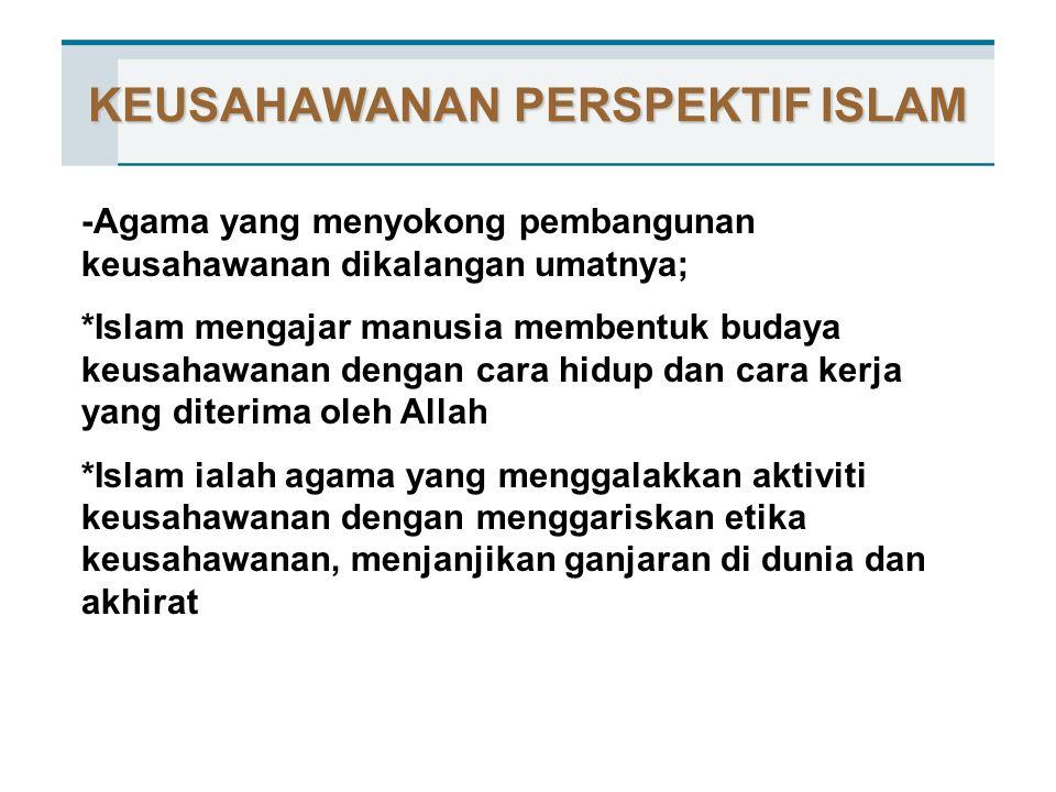 KEUSAHAWANAN PERSPEKTIF ISLAM -Agama yang menyokong pembangunan keusahawanan dikalangan umatnya; *Islam mengajar manusia membentuk budaya keusahawanan