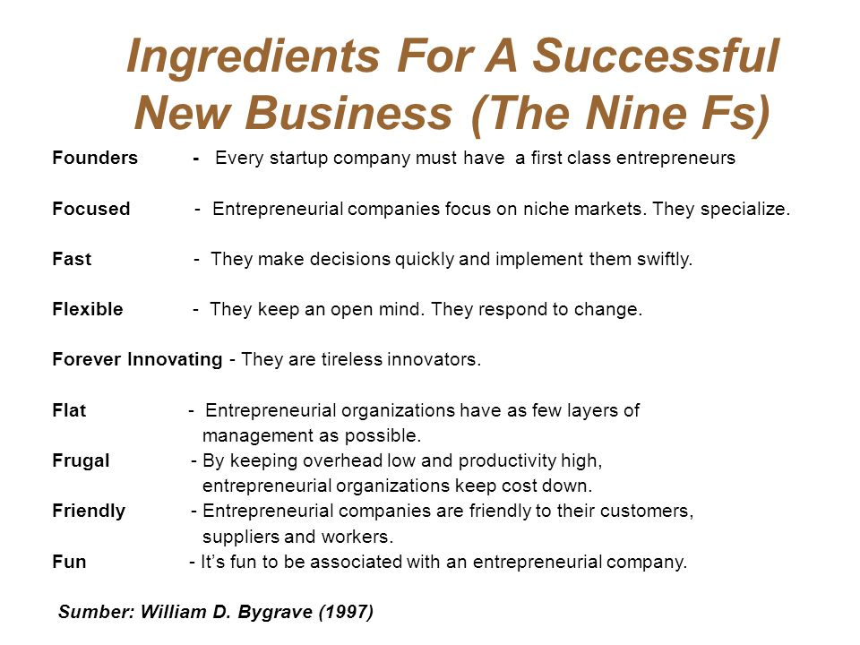Ingredients For A Successful New Business (The Nine Fs) Founders - Every startup company must have a first class entrepreneurs Focused - Entrepreneuri