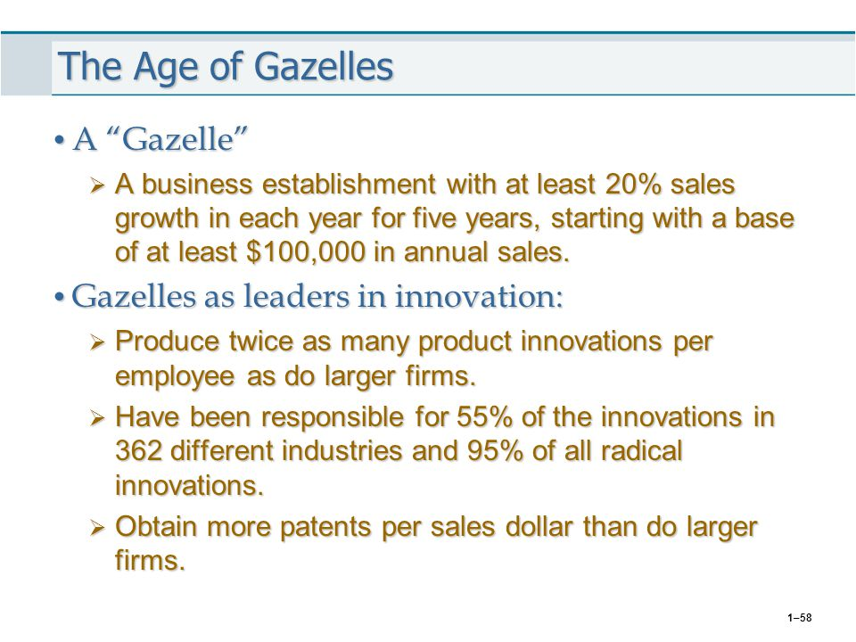 """1–58 The Age of Gazelles A """"Gazelle"""" A """"Gazelle""""  A business establishment with at least 20% sales growth in each year for five years, starting with"""