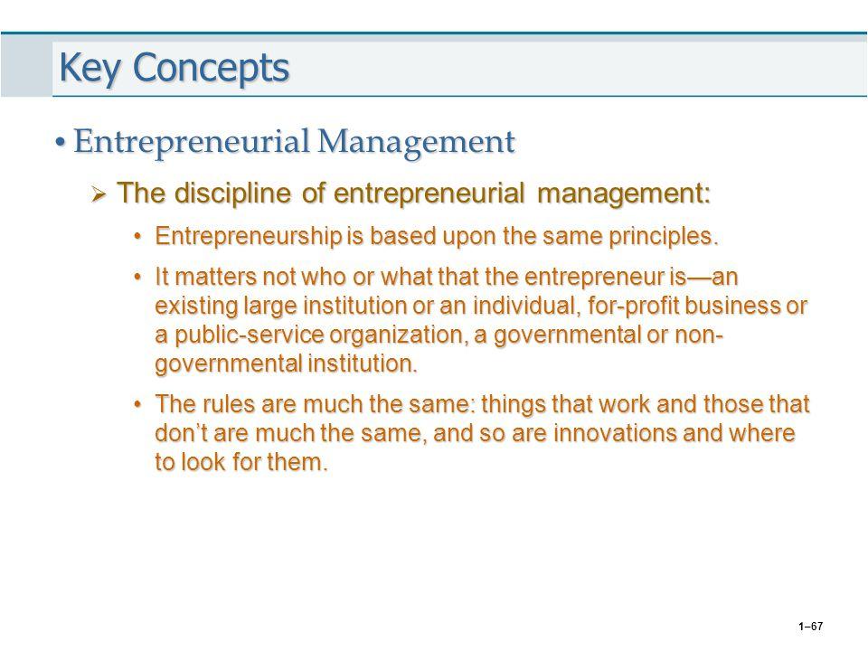 1–67 Key Concepts Entrepreneurial Management Entrepreneurial Management  The discipline of entrepreneurial management: Entrepreneurship is based upon