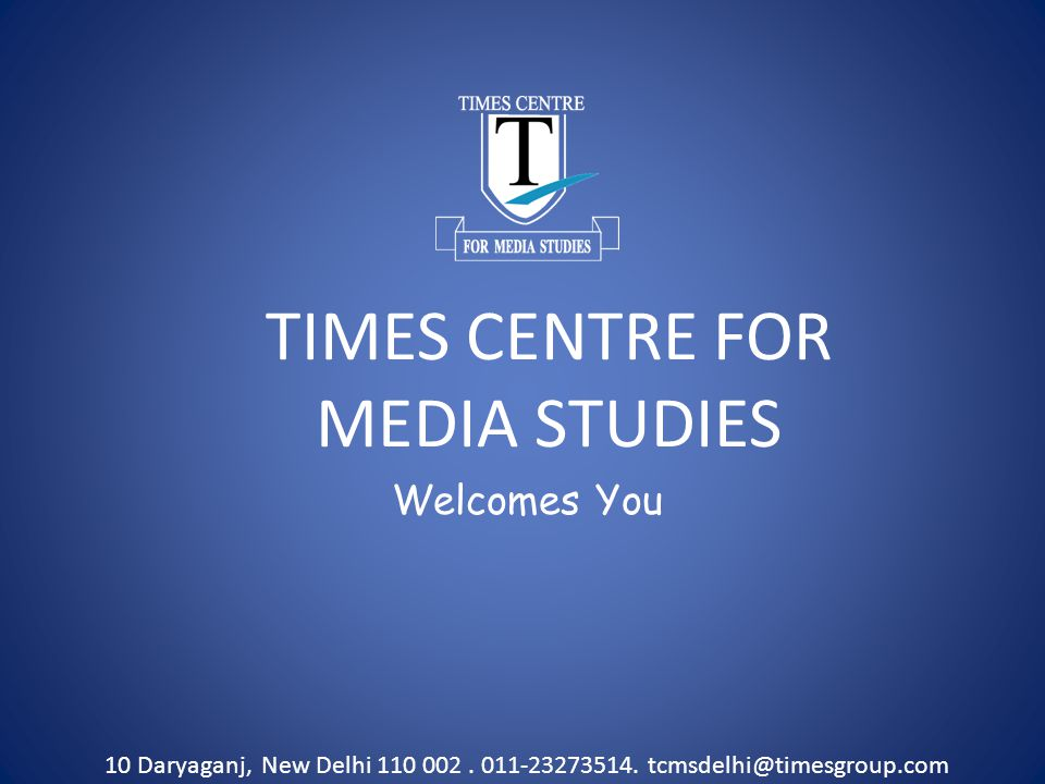 TIMES CENTRE FOR MEDIA STUDIES Welcomes You 10 Daryaganj, New Delhi 110 002.
