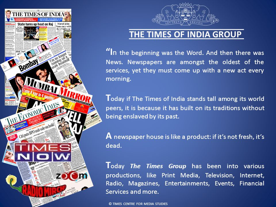 © TIMES CENTRE FOR MEDIA STUDIES THE TIMES OF INDIA GROUP I n the beginning was the Word.