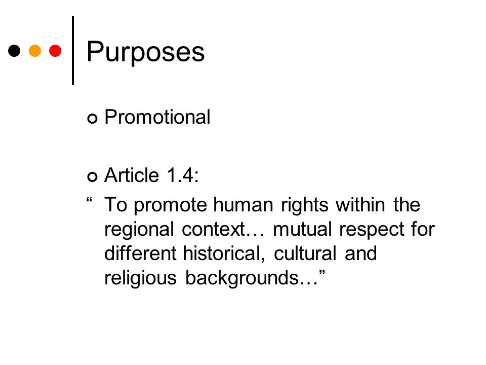 Purposes Promotional Article 1.4: To promote human rights within the regional context… mutual respect for different historical, cultural and religious backgrounds…
