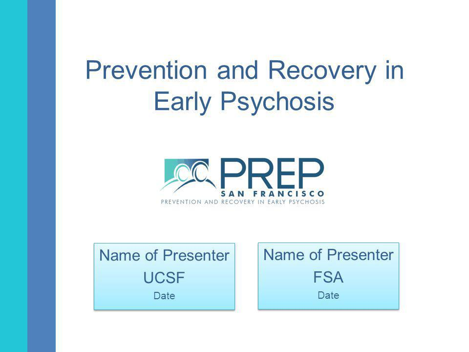 Purpose The purpose of this presentation is to: –Educate those working with youth and young adults about the PREP Program and the benefits of early intervention –Encourage Clinicians to work with PREP to: Help identify youth who may be experiencing symptoms of early psychosis View psychosis and schizophrenia as manageable and treatable Significantly increase PREP early intervention assessments