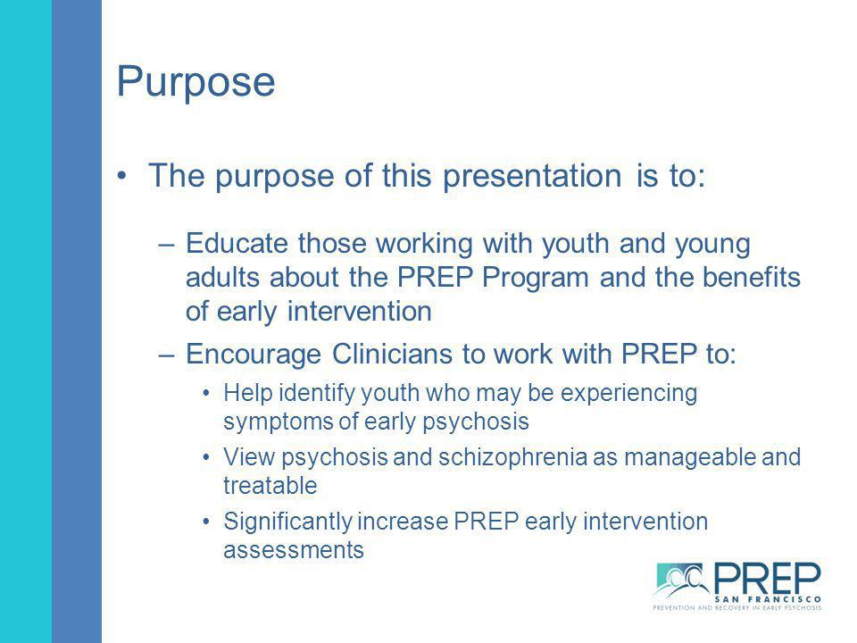 Purpose The purpose of this presentation is to: –Educate those working with youth and young adults about the PREP Program and the benefits of early in