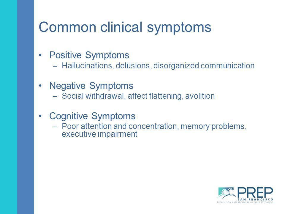 Common clinical symptoms Positive Symptoms –Hallucinations, delusions, disorganized communication Negative Symptoms –Social withdrawal, affect flatten