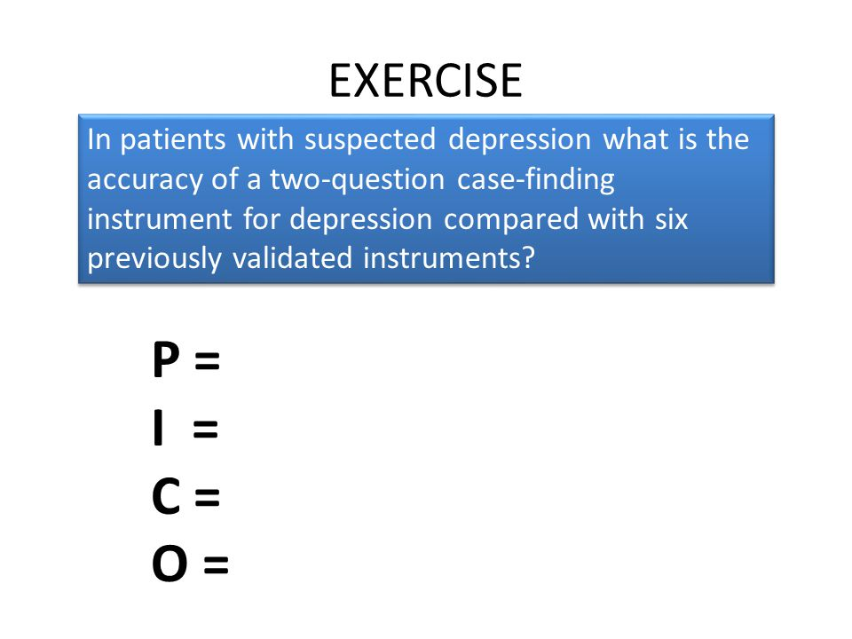 EXERCISE In patients with suspected depression what is the accuracy of a two-question case-finding instrument for depression compared with six previou