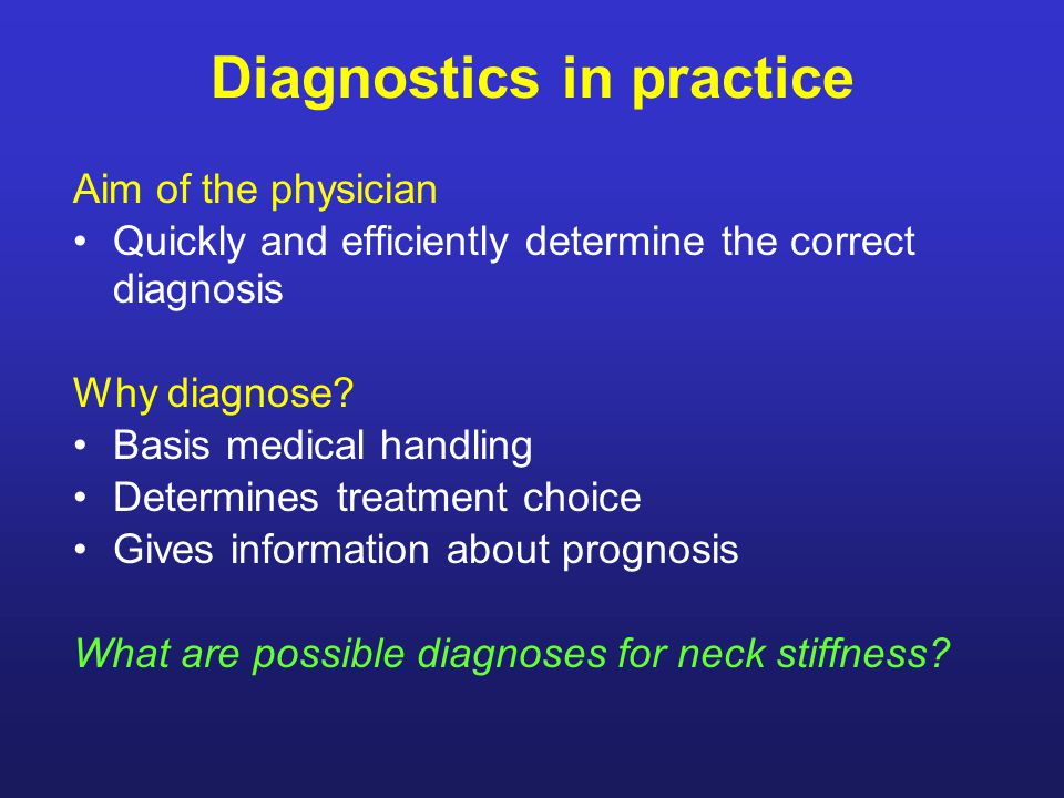 Diagnostics in practice Aim of the physician Quickly and efficiently determine the correct diagnosis Why diagnose.