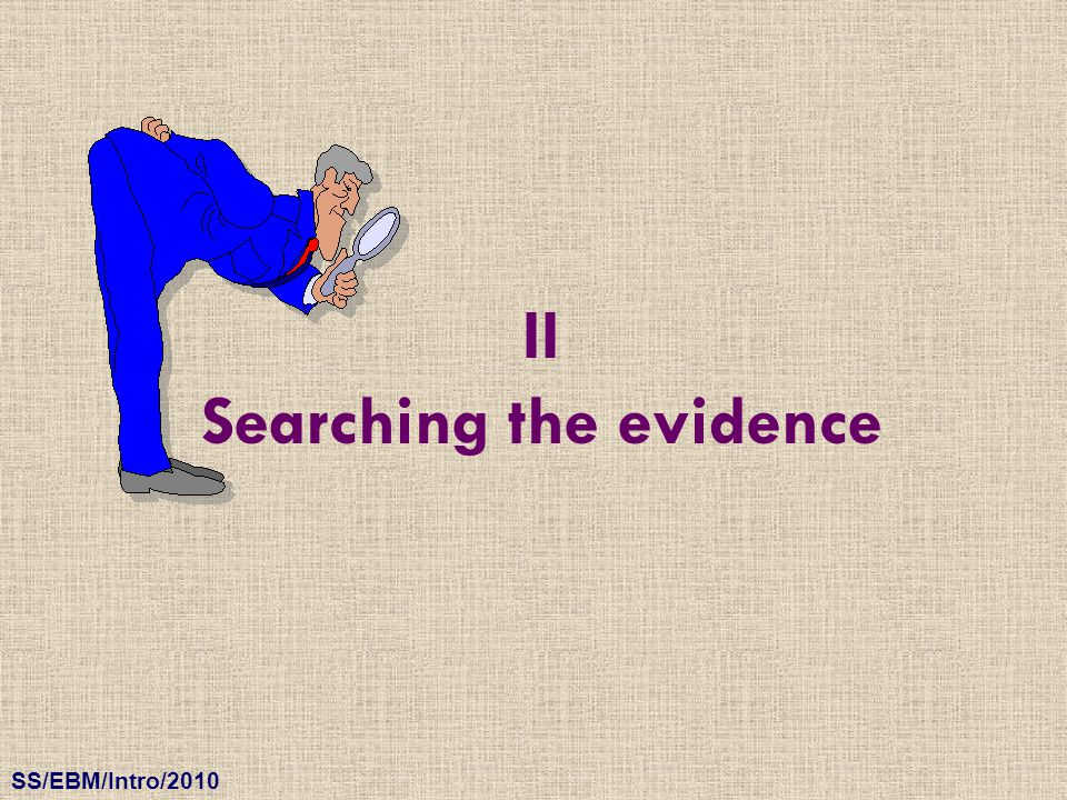 SS/EBM/Intro/2010 II Searching the evidence