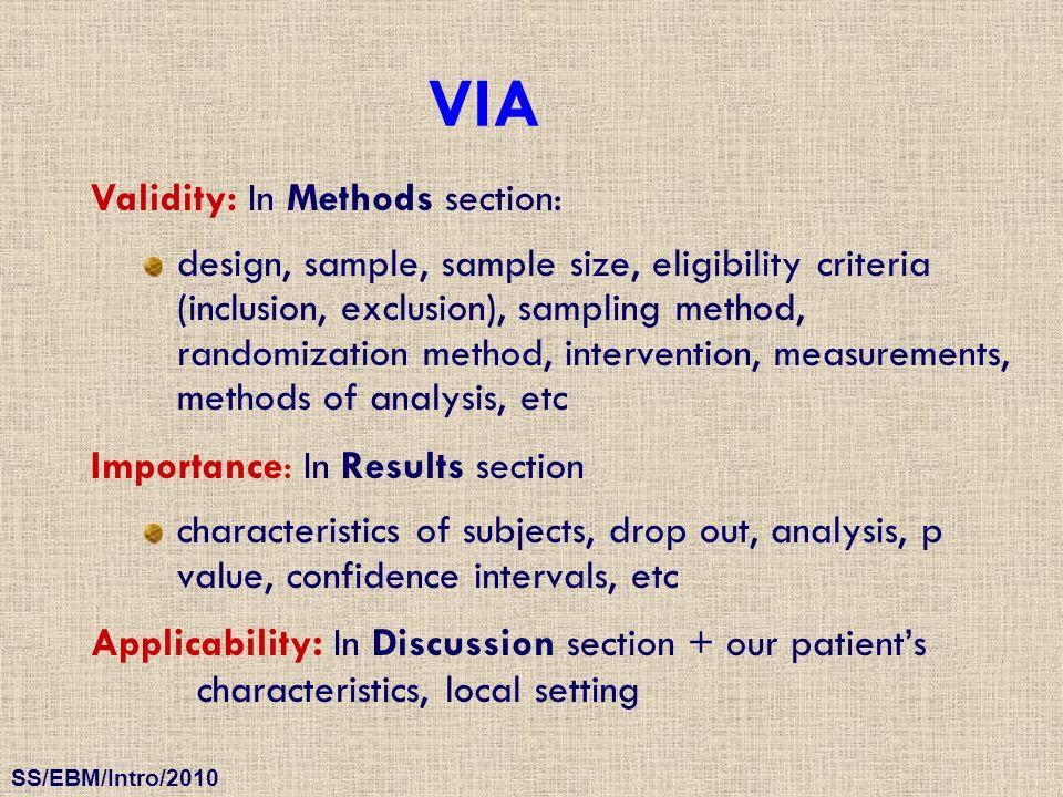 SS/EBM/Intro/2010 Validity: In Methods section: design, sample, sample size, eligibility criteria (inclusion, exclusion), sampling method, randomizati