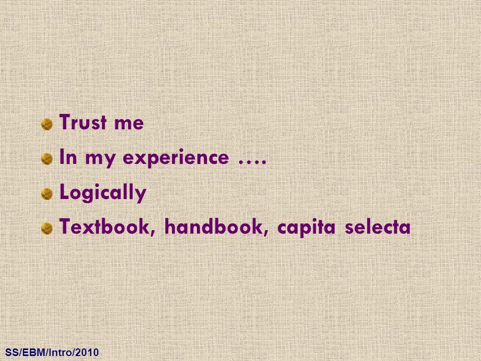 SS/EBM/Intro/2010 Trust me In my experience …. Logically Textbook, handbook, capita selecta
