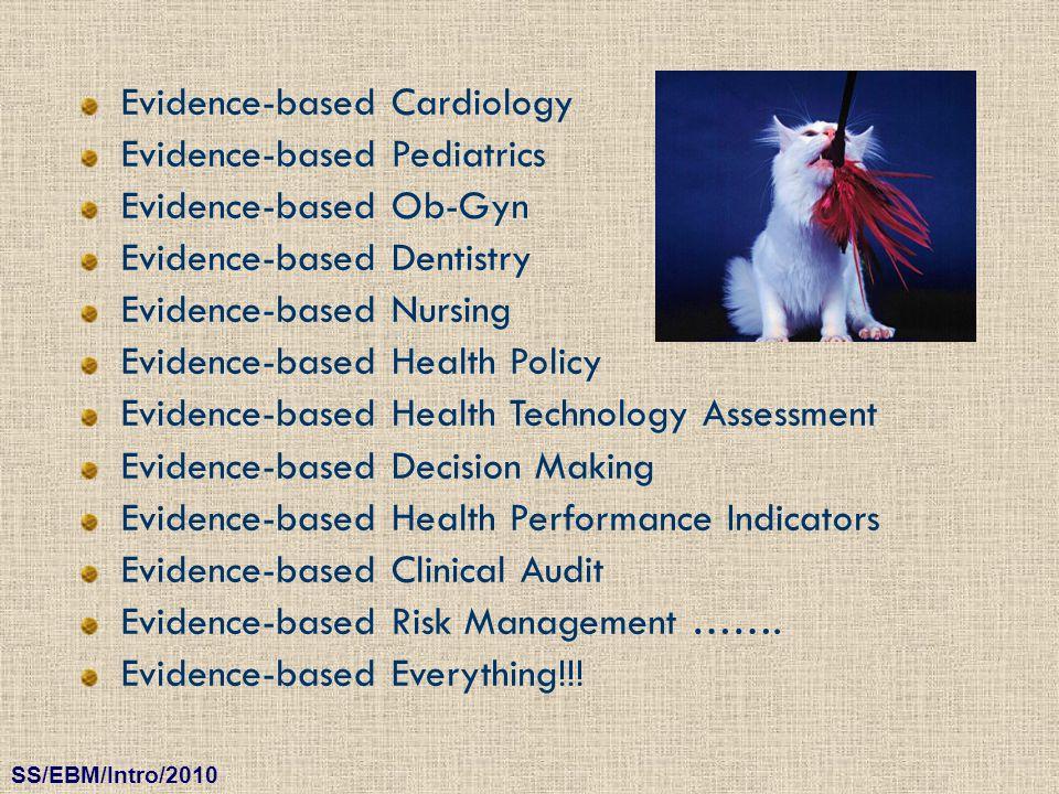 SS/EBM/Intro/2010 Evidence-based Cardiology Evidence-based Pediatrics Evidence-based Ob-Gyn Evidence-based Dentistry Evidence-based Nursing Evidence-b