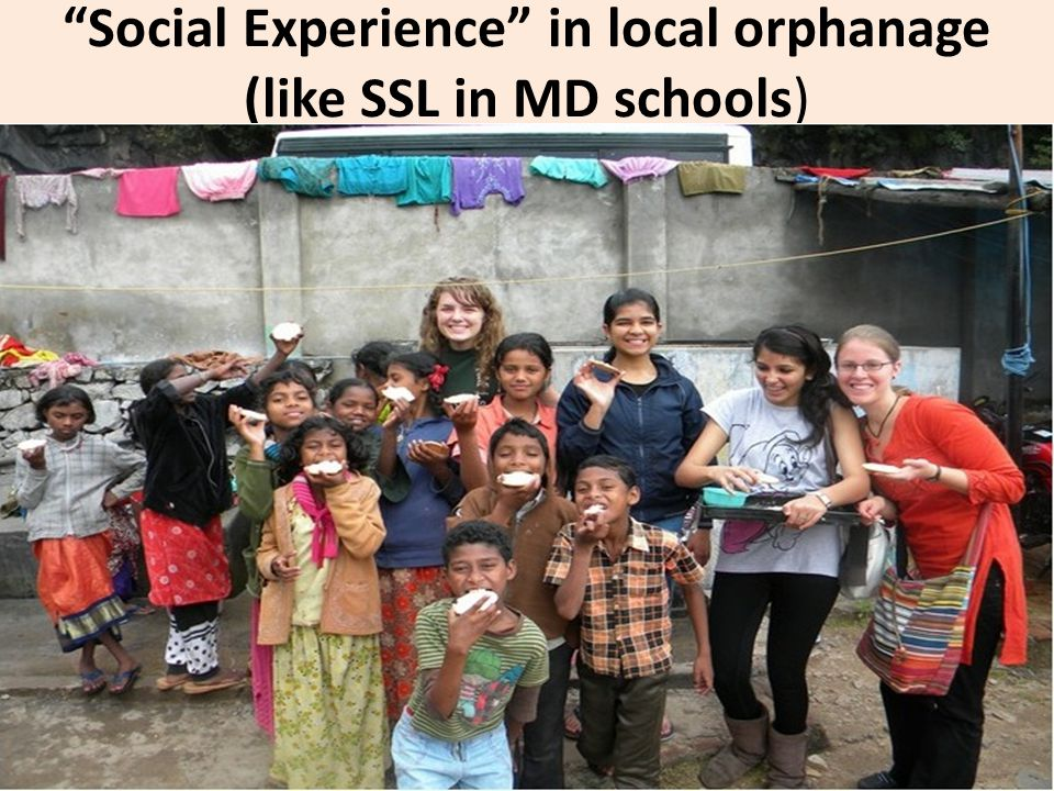 Social Experience in local orphanage (like SSL in MD schools)