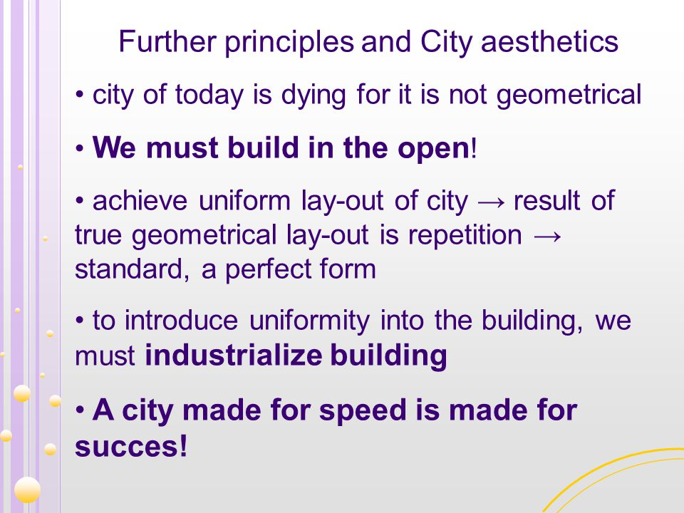 Further principles and City aesthetics city of today is dying for it is not geometrical We must build in the open ! achieve uniform lay-out of city →