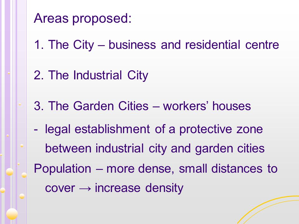 Areas proposed: 1. The City – business and residential centre 2. The Industrial City 3. The Garden Cities – workers' houses -legal establishment of a