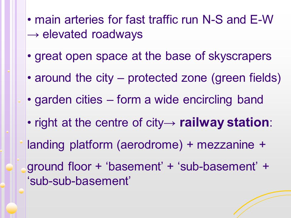 main arteries for fast traffic run N-S and E-W → elevated roadways great open space at the base of skyscrapers around the city – protected zone (green