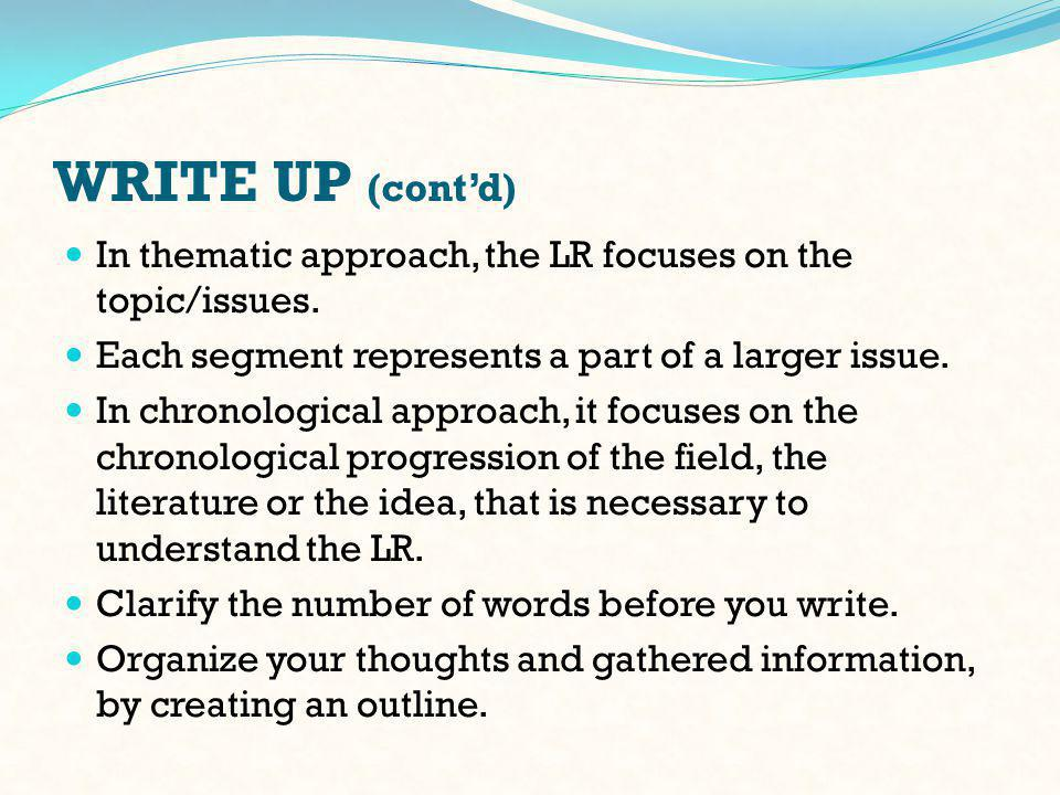 WRITE UP (cont'd) In thematic approach, the LR focuses on the topic/issues.