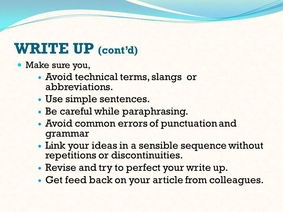 WRITE UP (cont'd) Make sure you, Avoid technical terms, slangs or abbreviations.