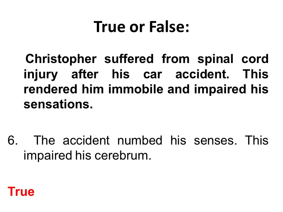 True or False: Christopher suffered from spinal cord injury after his car accident.