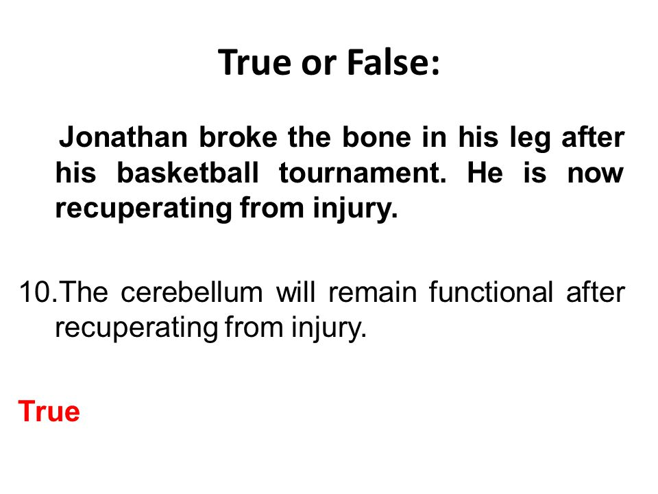 True or False: Jonathan broke the bone in his leg after his basketball tournament.