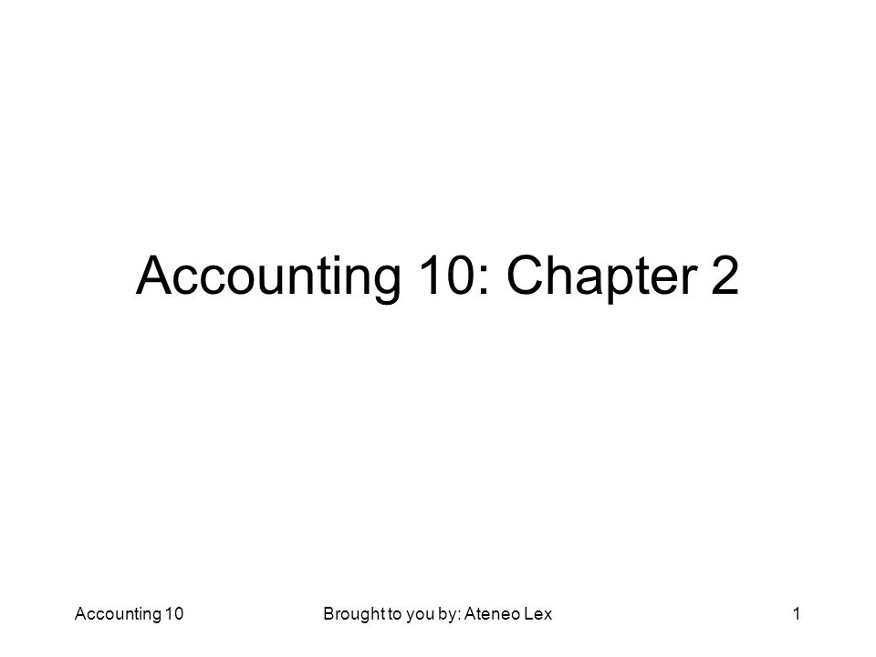 Accounting 10Brought to you by: Ateneo Lex1 Accounting 10: Chapter 2