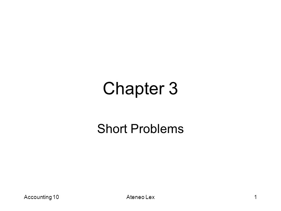 Accounting 10Ateneo Lex1 Chapter 3 Short Problems