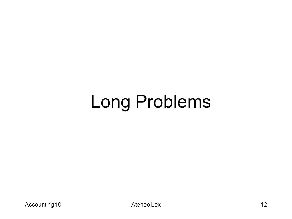 Accounting 10Ateneo Lex12 Long Problems