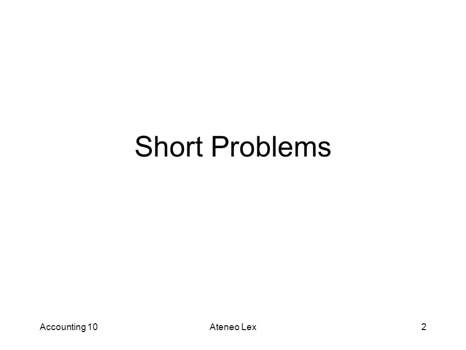 Accounting 10Ateneo Lex2 Short Problems