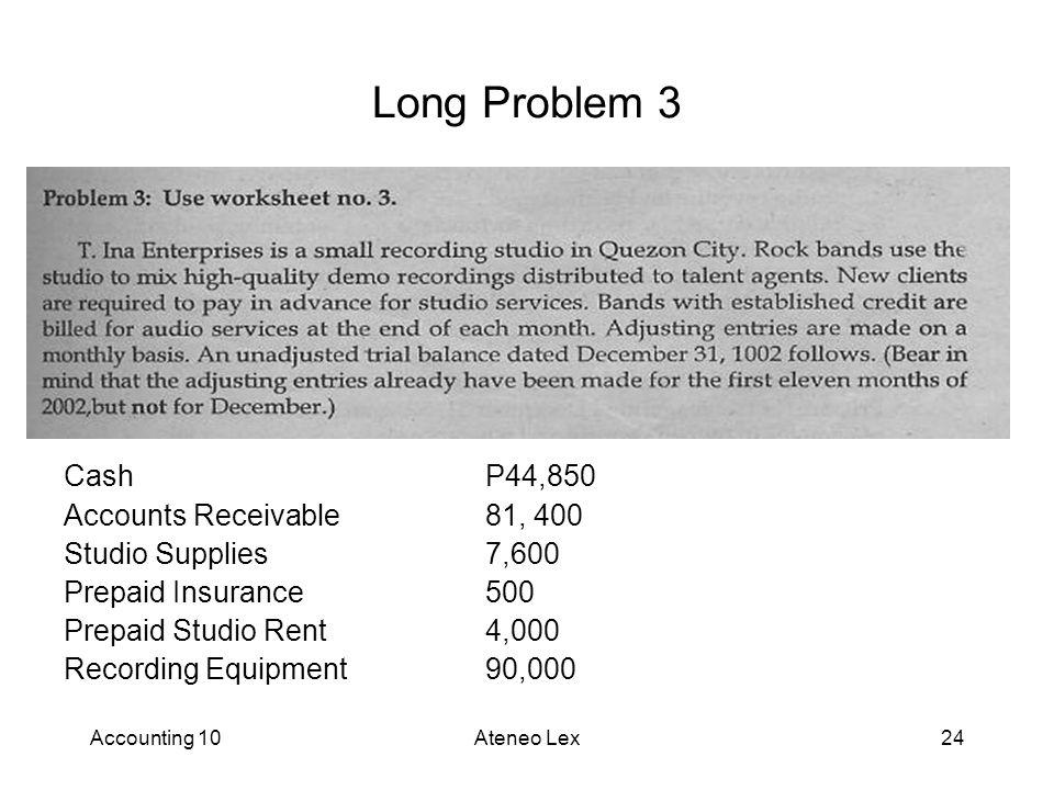 Accounting 10Ateneo Lex24 Long Problem 3 CashP44,850 Accounts Receivable81, 400 Studio Supplies7,600 Prepaid Insurance500 Prepaid Studio Rent4,000 Rec