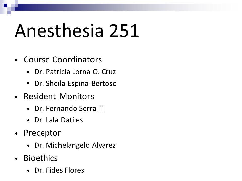 Anesthesia 251  Course Coordinators  Dr.Patricia Lorna O.