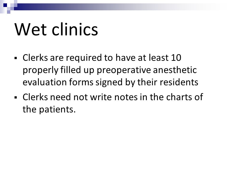 Wet clinics  Clerks are required to have at least 10 properly filled up preoperative anesthetic evaluation forms signed by their residents  Clerks n