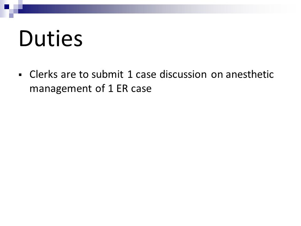Duties  Clerks are to submit 1 case discussion on anesthetic management of 1 ER case