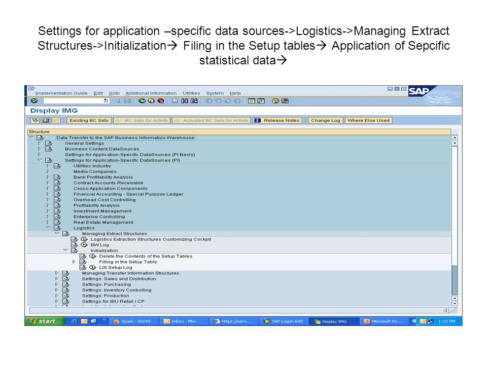 Settings for application –specific data sources->Logistics->Managing Extract Structures->Initialization  Filing in the Setup tables  Application of Sepcific statistical data 