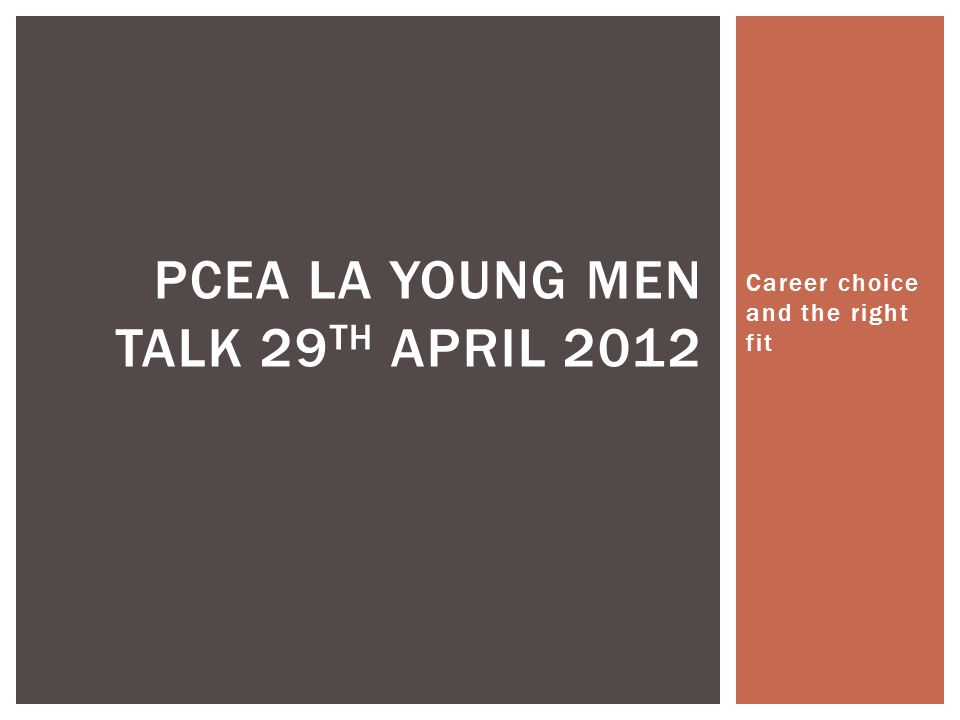 Career choice and the right fit PCEA LA YOUNG MEN TALK 29 TH APRIL 2012