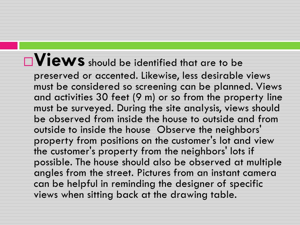  Views should be identified that are to be preserved or accented. Likewise, less desirable views must be considered so screening can be planned. View