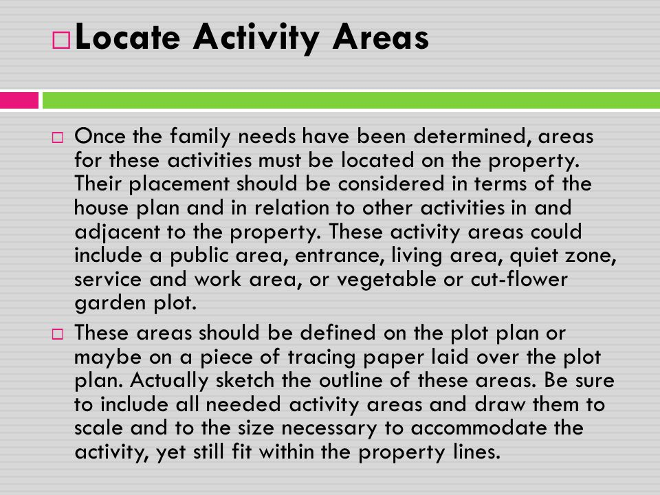  Locate Activity Areas  Once the family needs have been determined, areas for these activities must be located on the property. Their placement shou