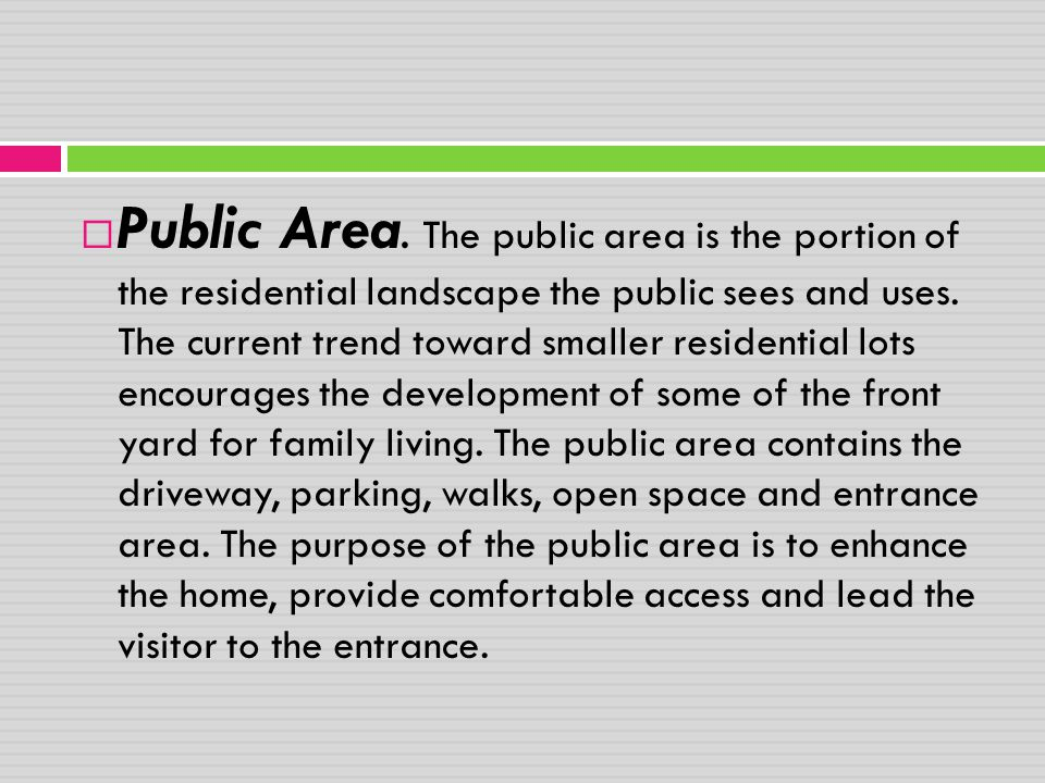  Public Area. The public area is the portion of the residential landscape the public sees and uses. The current trend toward smaller residential lots