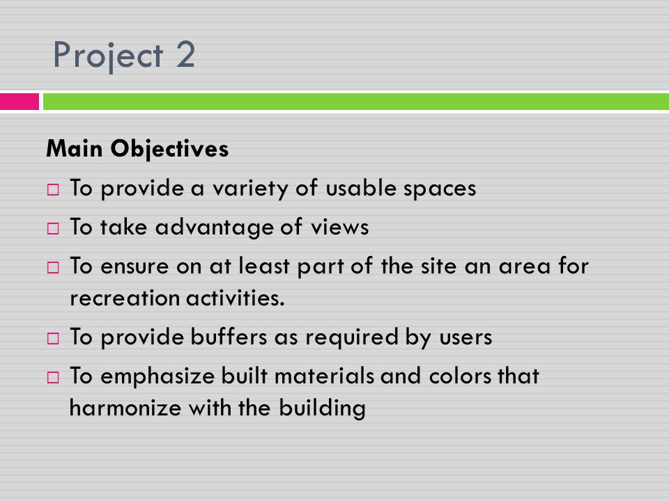 Main Objectives  To provide a variety of usable spaces  To take advantage of views  To ensure on at least part of the site an area for recreation a