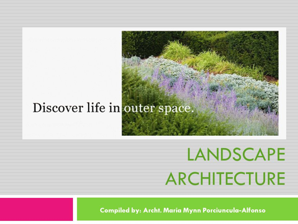 LESSON 5 LANDSCAPE ARCHITECTURE Compiled by: Archt. Maria Mynn Porciuncula-Alfonso
