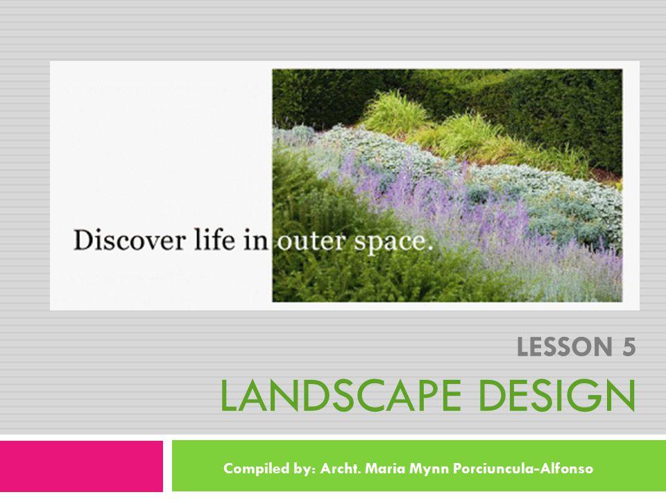 LESSON 5 LANDSCAPE DESIGN Compiled by: Archt. Maria Mynn Porciuncula-Alfonso