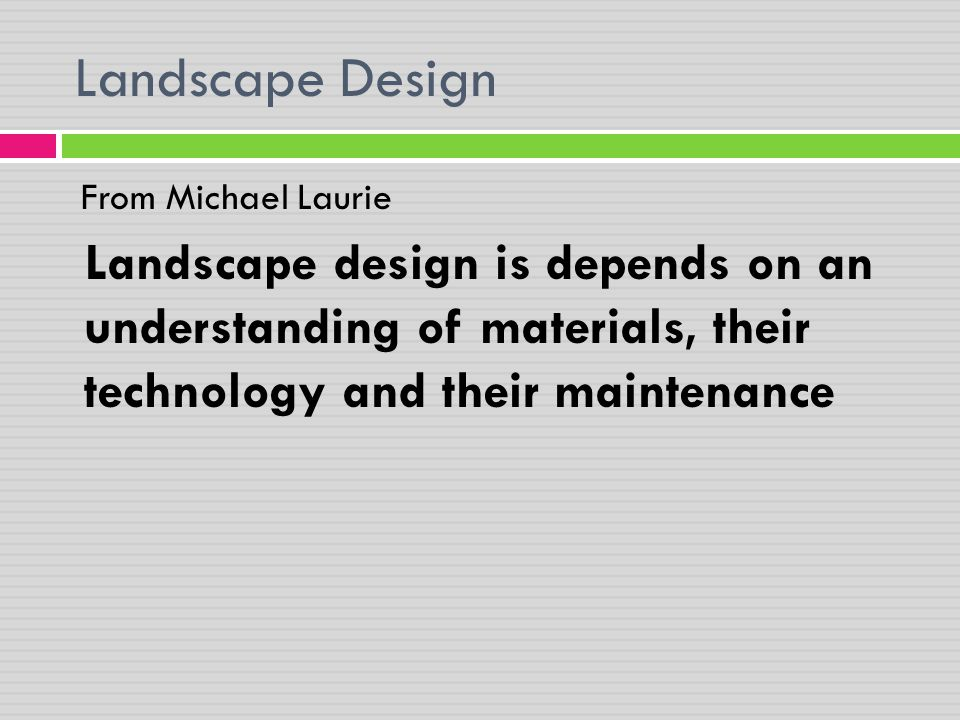 Landscape Design From Michael Laurie Landscape design is depends on an understanding of materials, their technology and their maintenance
