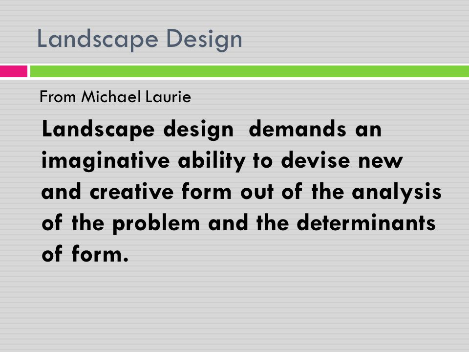 Landscape Design From Michael Laurie Landscape design demands an imaginative ability to devise new and creative form out of the analysis of the proble