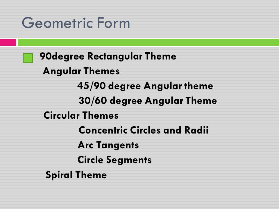 Geometric Form 90degree Rectangular Theme Angular Themes 45/90 degree Angular theme 30/60 degree Angular Theme Circular Themes Concentric Circles and