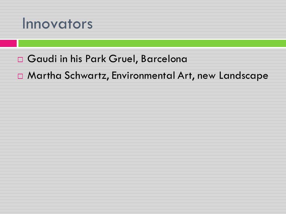 Innovators  Gaudi in his Park Gruel, Barcelona  Martha Schwartz, Environmental Art, new Landscape