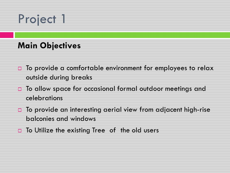 Main Objectives  To provide a comfortable environment for employees to relax outside during breaks  To allow space for occasional formal outdoor mee