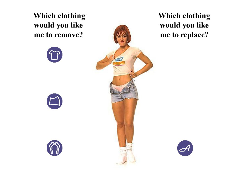 Which clothing would you like me to replace? Which clothing would you like me to remove?