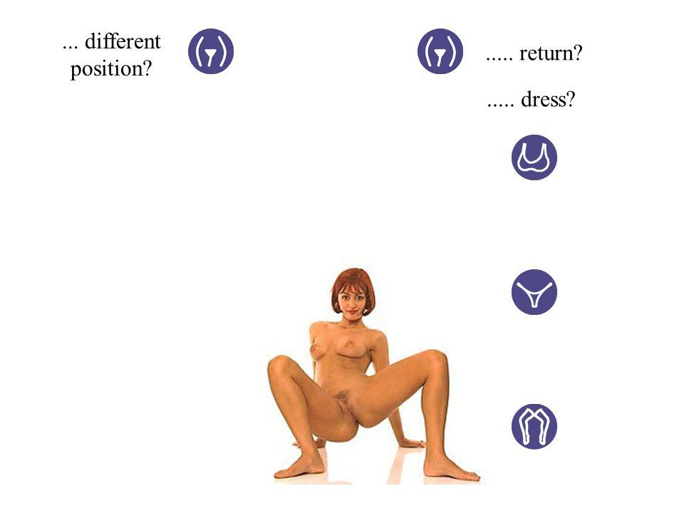 ... different position ..... return ..... dress